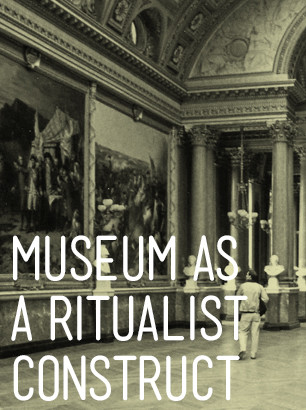 Museum as a Ritualist Construct