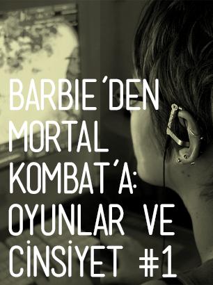 Barbie'den Mortal Kombat'a Oyunlar ve Cinsiyet - Bölüm 1