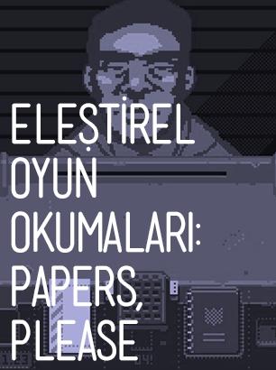 Eleştirel Oyun Okumaları: Papers, Please