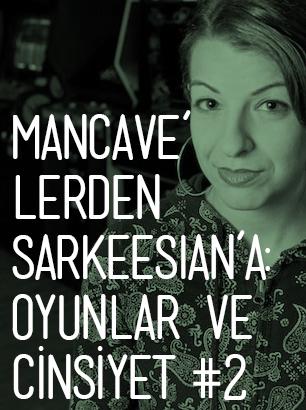 Mancave'lerden Sarkeesian'a Oyunlar ve Cinsiyet Tartışmaları - Bölüm 2