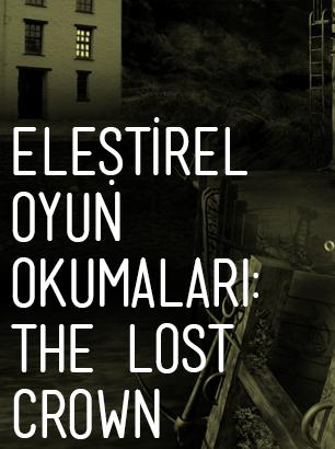 Eleştirel Oyun Okumaları: The Lost Crown